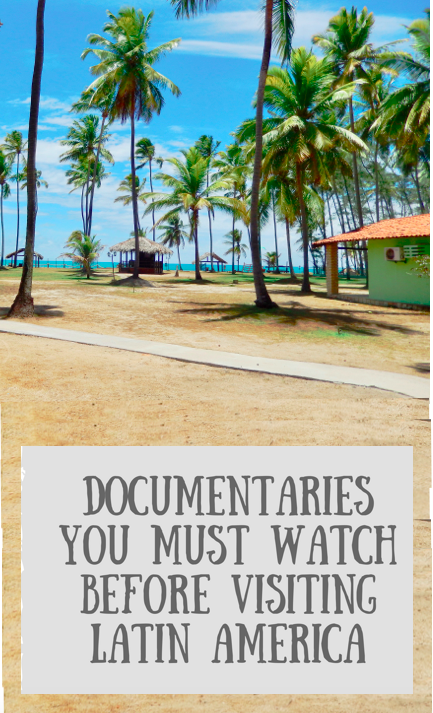 Documentaries You must watch before visiting Latin America - Footloose Lemon Juice