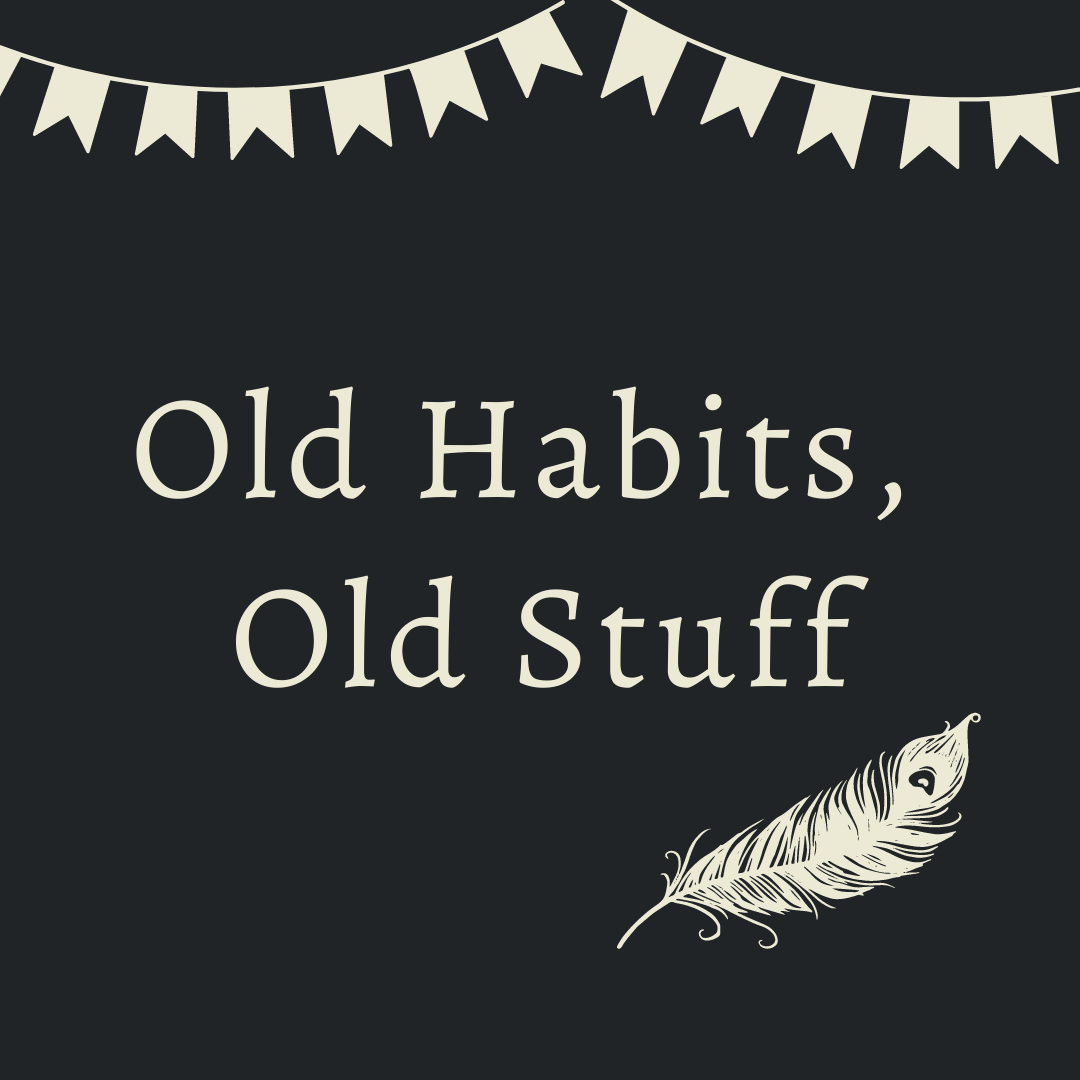 Old Habits, Old Stuff Graphic