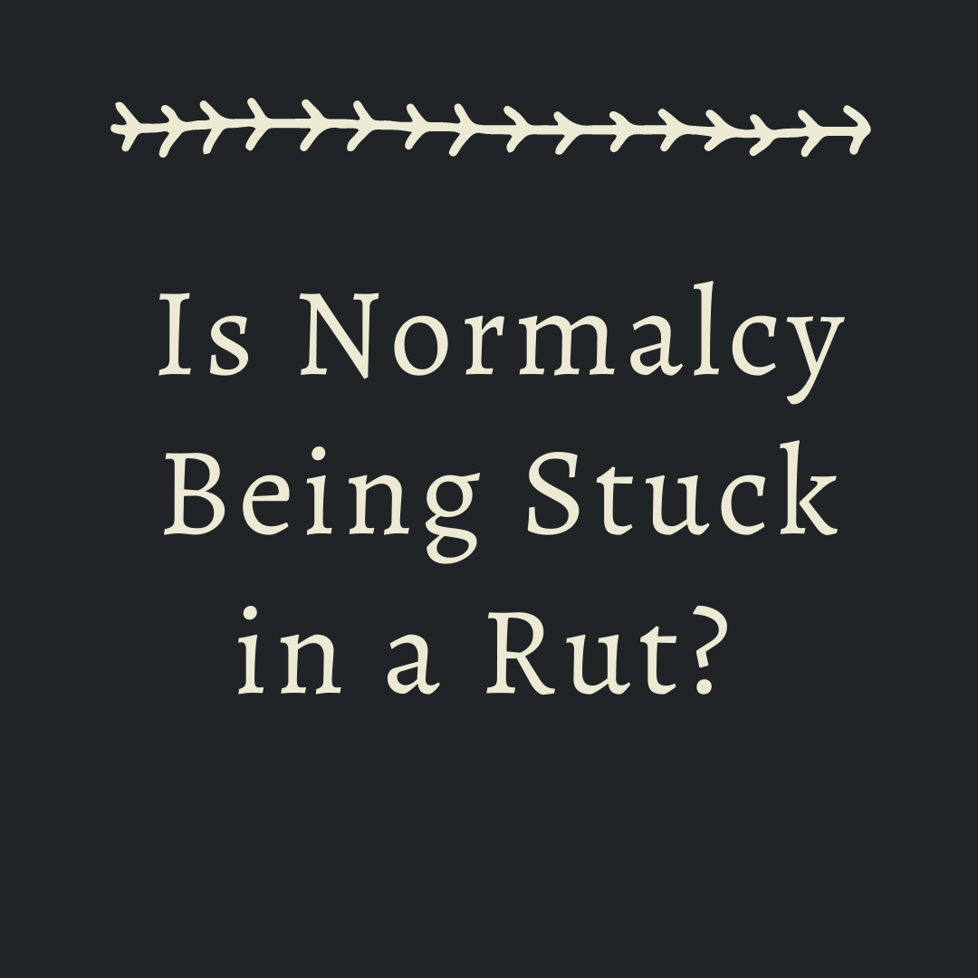 Is Normalcy Being Stuck in a Rut? graphic