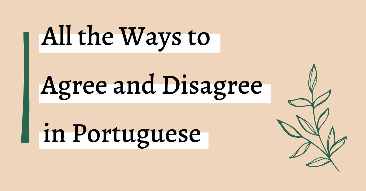 All the ways to agree and disagree in Portuguese