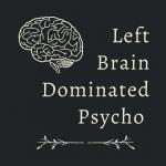 Left Brain Dominated Psycho