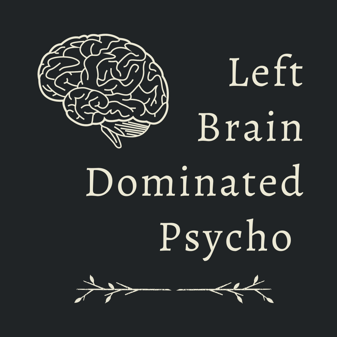Left Brain Dominated Psycho