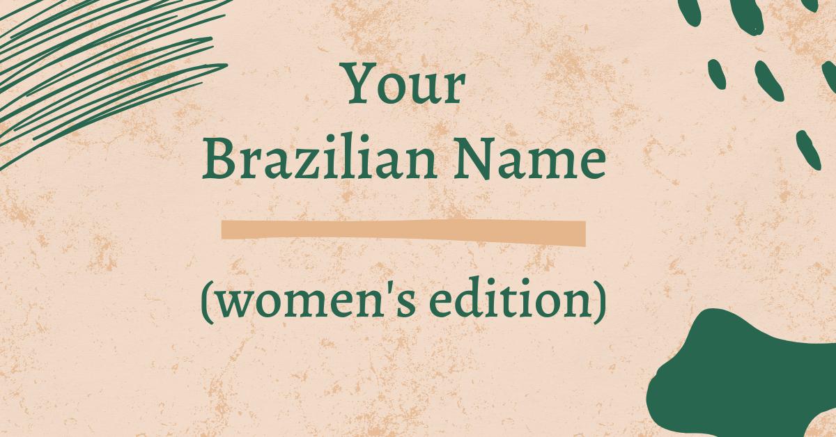 Your Brazilian Name Women's Edition